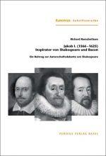 Jakob I. (1566–1625) Inspirator von Shakespeare und Bacon