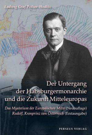 Der Untergang der Habsburgermonarchie und die Zukunft Mitteleuropas
